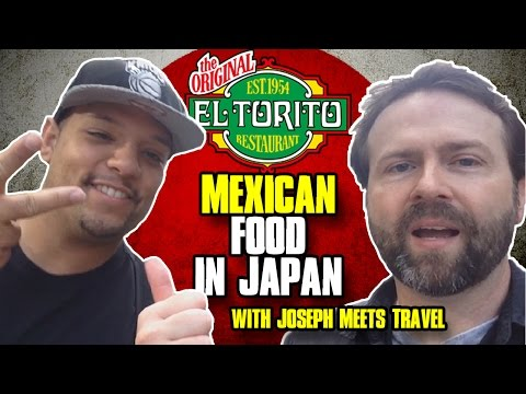 El Torito: Mexican Food In Tokyo | With Joseph Meets Travel