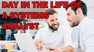 A DAY IN THE LIFE OF A SYSTEMS ANALYST