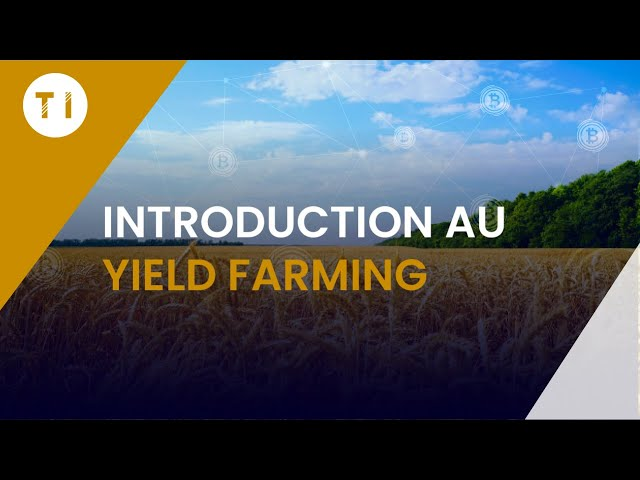Introduction au Yield Farming (deFI : Finance Decentralisée)