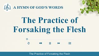 "2020 Christian Devotional Song | ""The Practice of Forsaking the Flesh"""