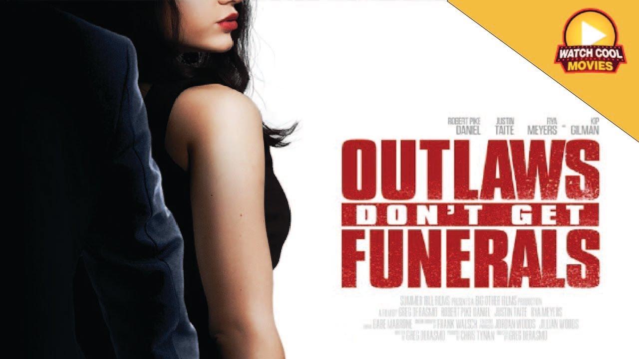 Outlaws Don't Get Funerals (2019)   Full Movie   Robert Pike Daniel   Justin Taite   Rya Meters