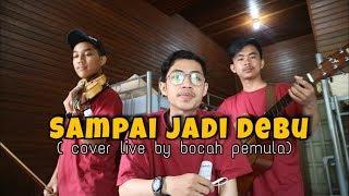 Video Sampai Jadi Debu - Banda Neira ( Cover live by bocah pemula ) download MP3, 3GP, MP4, WEBM, AVI, FLV Juli 2018