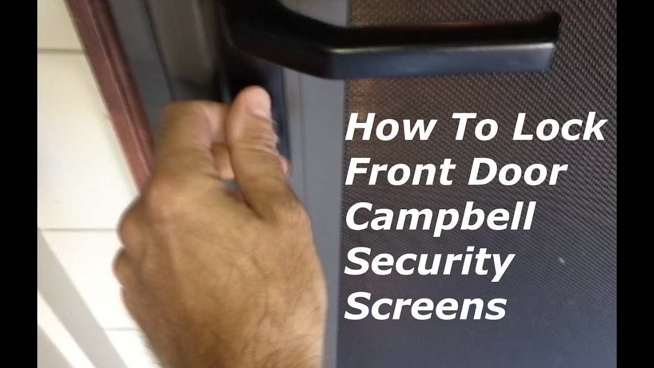 Campbell Security Screens Front Door Locking Tutorial Youtube