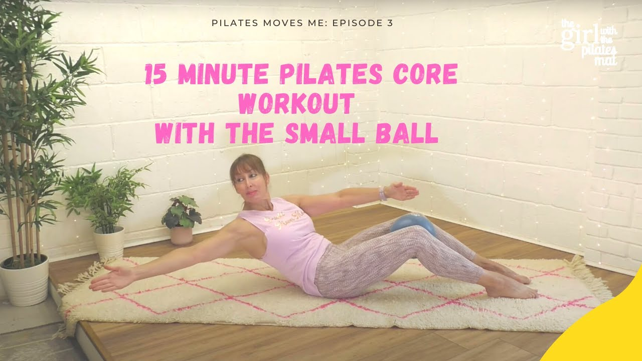15 Minute Pilates Core workout with Small Ball- Pilates Moves Me Episode 3
