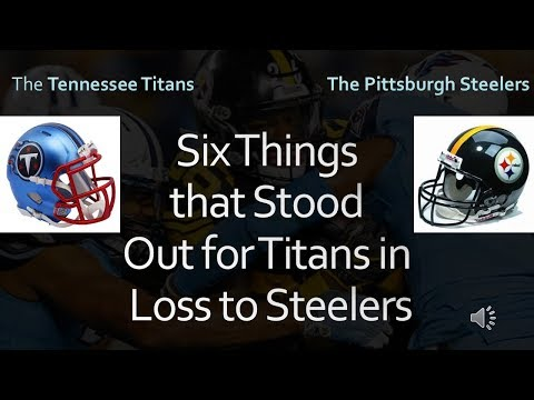 Titans in Loss to Steelers : Six Things that Stood Out for Titans.