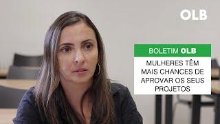 Boletim OLB │Mulheres têm mais chances de aprovar seus projetos