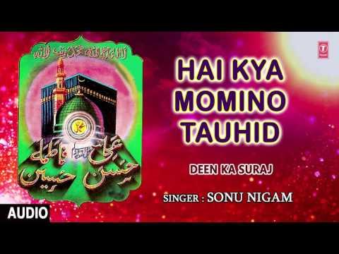 ►► है क्या मोमिनो तौहीद (Audio) || SONU NIGAM || T-Series Islamic Music