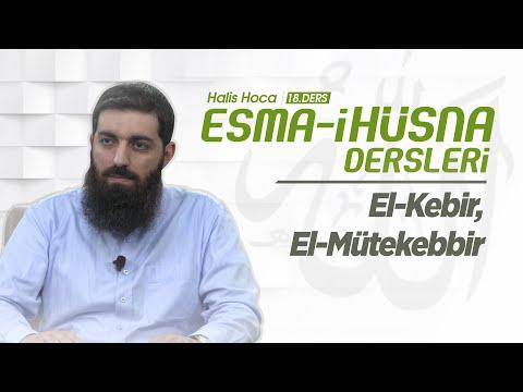El-Kebir, El-Mütekebbir |Esma-i Hüsna | Halis Hoca (Ebu Hanzala)