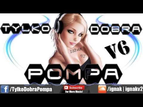 Tylko Dobra Pompa #6 (THE BEST CLUB MIX !) DJ IGNAK