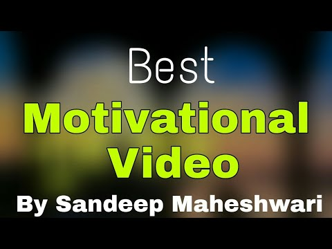 Video - Best Motivational Speech by Sandeep Maheshwari