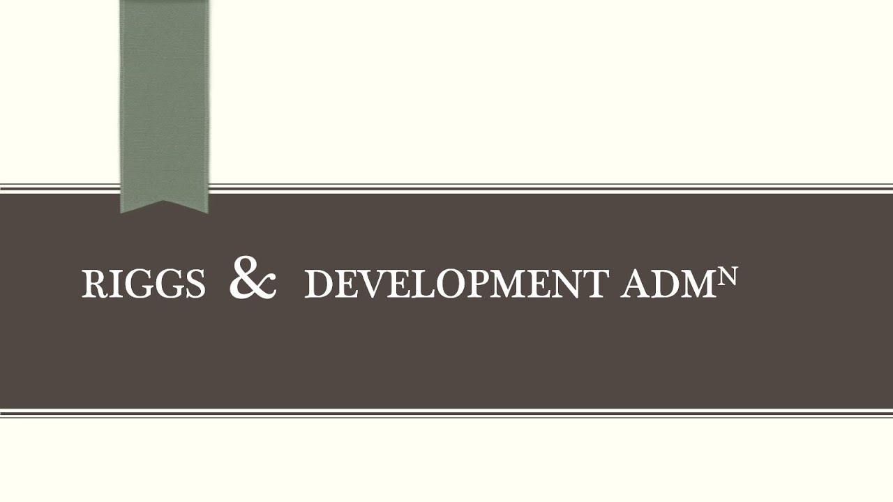 7.9 - Fred W. Riggs w.r.t. Development Administration (UPSC Public Administration by Ashish)