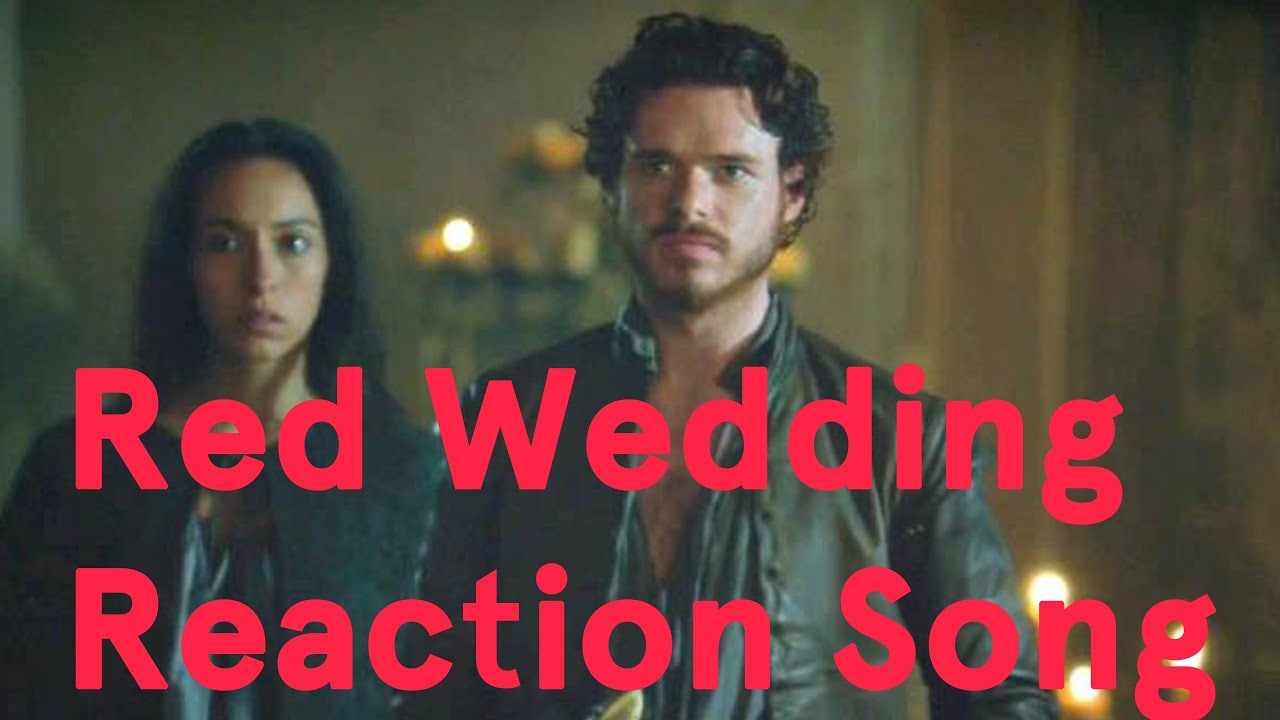 Red Wedding Song.Red Wedding Reactions Song Song A Day 1615