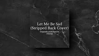 I Prevail - Let Me Be Sad (Stripped Back Cover)