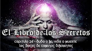 24/80 Duda o fe, vida o muerte: las bases de caminos diferentes - EL LIBRO DE LOS SECRETOS