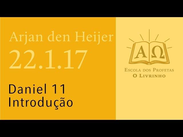 (22.1.17) Daniel 11 - Introdução