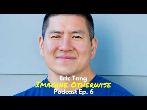 Imagine Otherwise podcast: Ep 6, Eric Tang