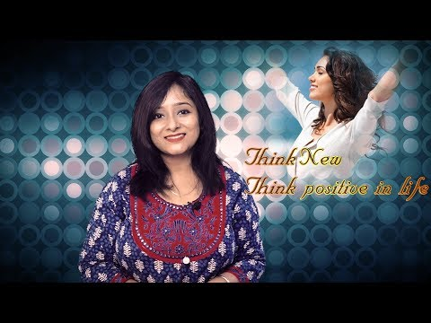 Think New Think Positive In Life    My Positive Life    Ruheena Priyadarshini