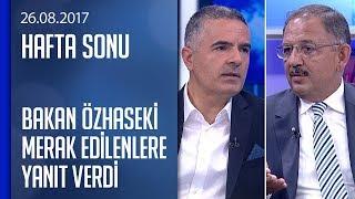Bakan Özhaseki gündemdeki sorulara yanıt verdi - Hafta Sonu 26.08.2017 Cumartesi