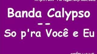Banda Calypso -  so pra voce e eu