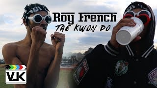 Roy French - Tae Kwon Do (Official Video)   $hot by: @VLKvisuals 🎬