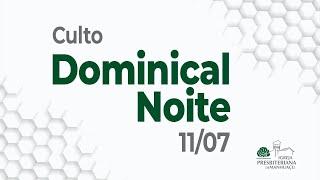 Culto Dominical Noite - 11/07/21