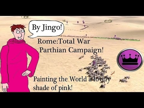 Rome:Total War as Parthia: Painting the World a Lovely Shade of Pink Part 16