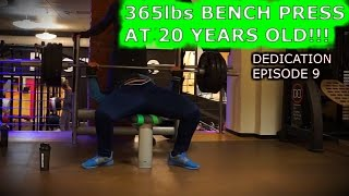 365lbs bench press at 20 years old dedication episode 9