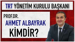 TRT Yönetim Kurulu Başkanı Prof  Dr  Ahmet Albayrak Kimdir, Hangi Görevlerde Yer Aldı?