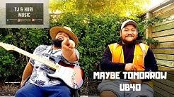 Maybe Tomorrow - UB40 (TJ & Huri cover)