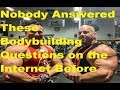 World's Biggest Bodybuilding Questions Answered