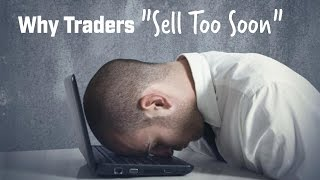 "Why Traders ""Sell Too Soon"""
