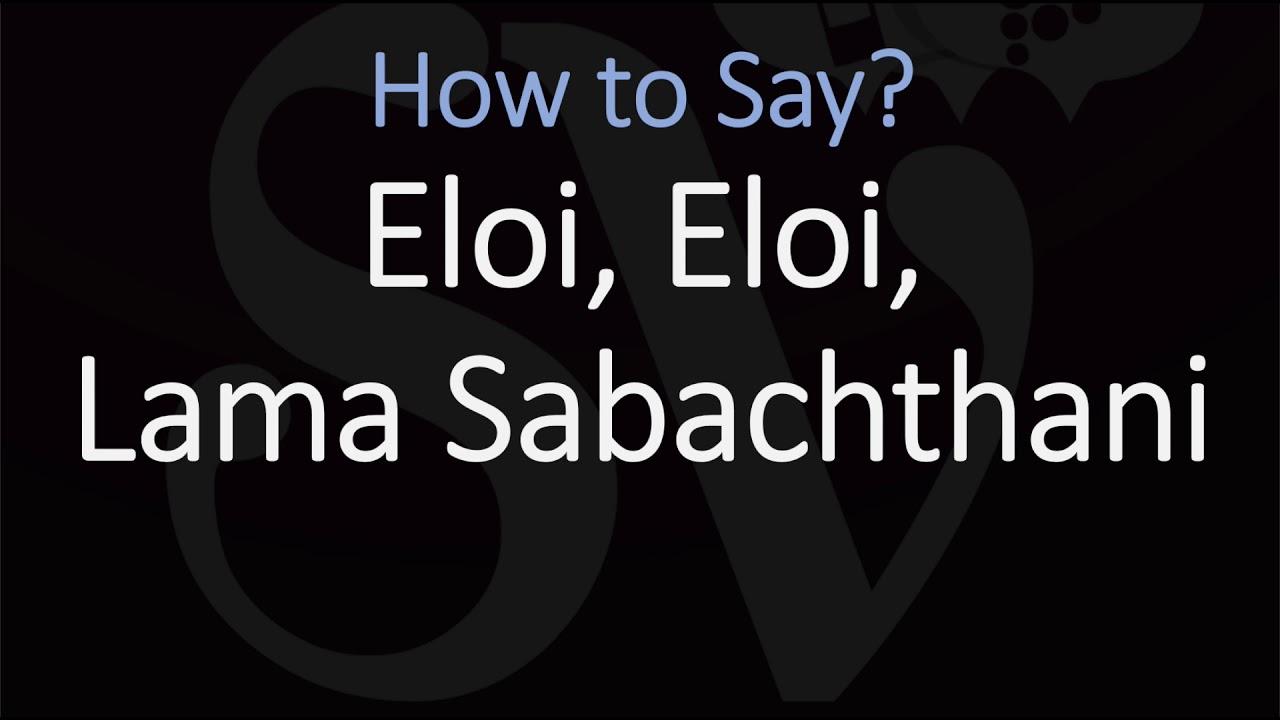 how to pronounce eloi eloi lama sabachthani