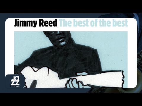 Jimmy Reed - Take Out Some Insurance On Me Baby
