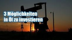 Ölpreis um 50% gefallen - 3 Möglichkeiten in Öl zu investieren