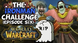"World Of Warcraft Iron Man Challenge: Episode Six ""The End Of The Road?"""