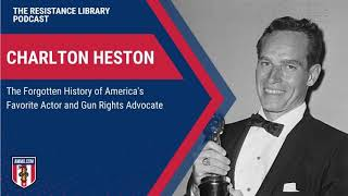 Charlton Heston: The Forgotten History of America's Favorite Actor and Gun Rights Advocate