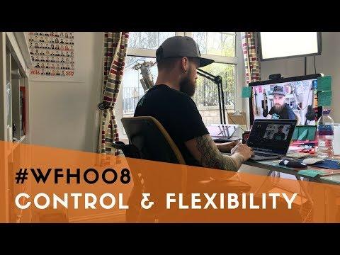 #WFH008 - More control = more flexibility