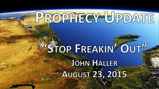 "2015 08 23 John Haller Prophecy Update - ""Stop Freakin Out"""