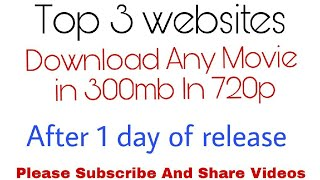 Top 3 Websites Where you Download Newest Movie In 400 Mb in 480p & 720p After 1day Of release