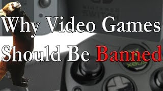Why Video Games Should Be Banned