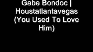 Gabe Bondoc | Houstatlantavegas (You Used To Love Him)