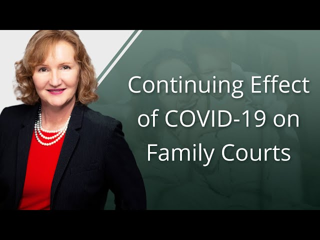 Continuing Effect of COVID-19 On Family Courts