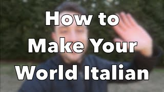 How to Make Your World Italian