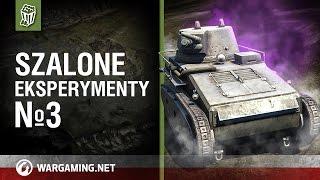 Szalone eksperymenty №3 [World of Tanks Polska]