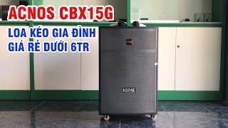 Loa kéo Acnos CBX15G: Mẫu loa kéo phù hợp với gia đình, hát karaoke không cần wifi, mức giá rẻ !!!