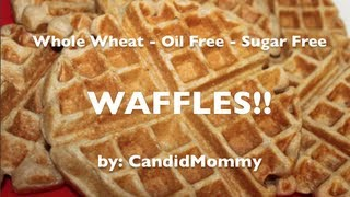 Whole Wheat Waffles (sugar & Oil Free!)