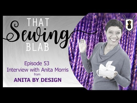 That Sewing Blab Ep.53: Interview with Anita Morris of Anita by Design