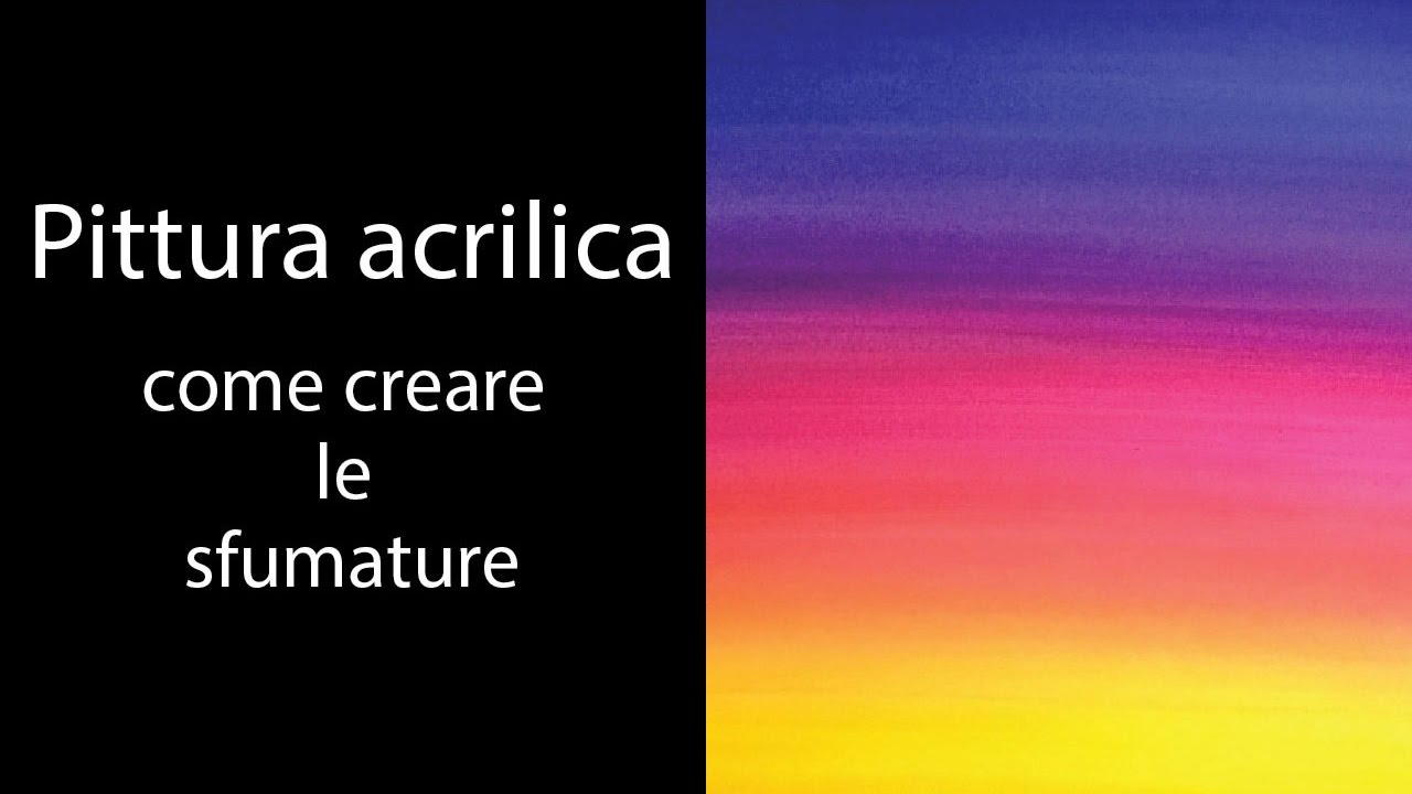 Pittura Acrilica Video Pittura Acrilica Come Creare Le Sfumature