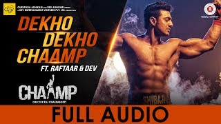 Dekho Dekho Chaamp Full Audio  Chaamp  Raftaar & Dev  Raj Chakraborty