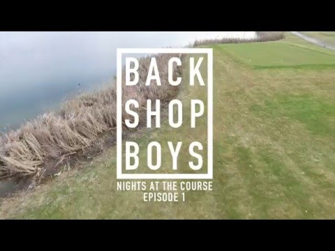 BACKSHOP BOYS | NIGHTS AT THE COURSE | EPISODE 1